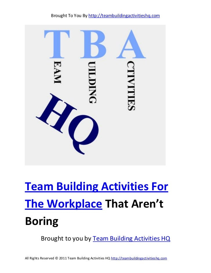 Brought To You By http://teambuildingactivitieshq.comTeam Building Activities ForThe Workplace That Aren'tBoring          ...