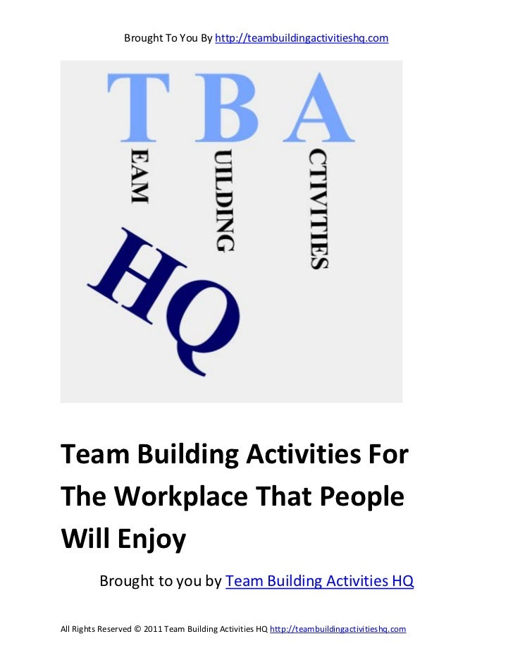 Brought To You By http://teambuildingactivitieshq.comTeam Building Activities ForThe Workplace That PeopleWill Enjoy      ...