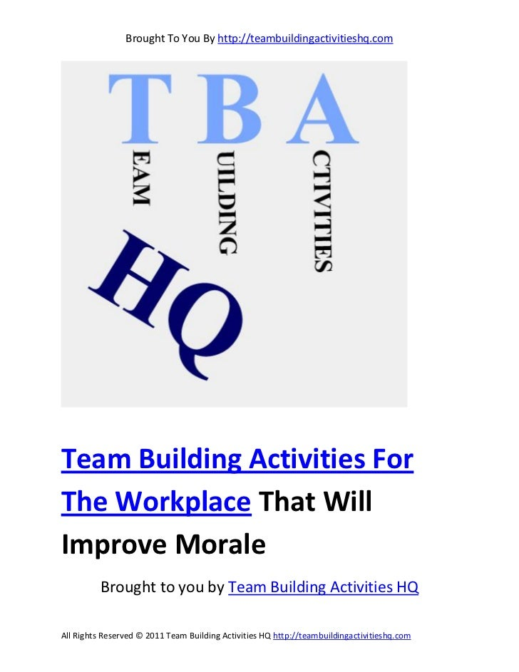 Brought To You By http://teambuildingactivitieshq.comTeam Building Activities ForThe Workplace That WillImprove Morale    ...