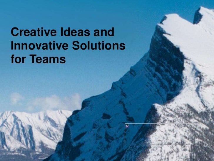 Creative Ideas and<br />Innovative Solutions<br />for Teams<br />