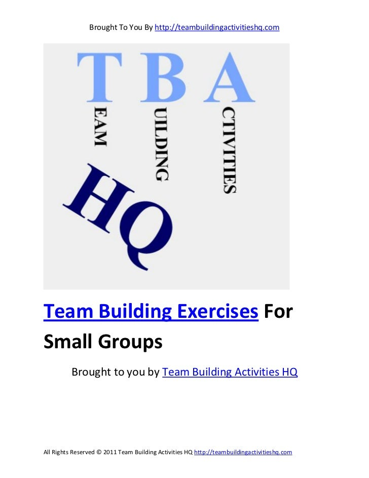 Brought To You By http://teambuildingactivitieshq.comTeam Building Exercises ForSmall Groups          Brought to you by Te...