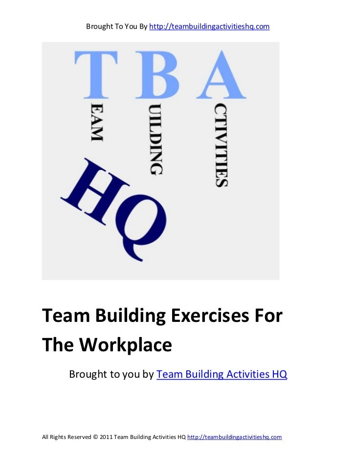 Brought To You By http://teambuildingactivitieshq.comTeam Building Exercises ForThe Workplace          Brought to you by T...