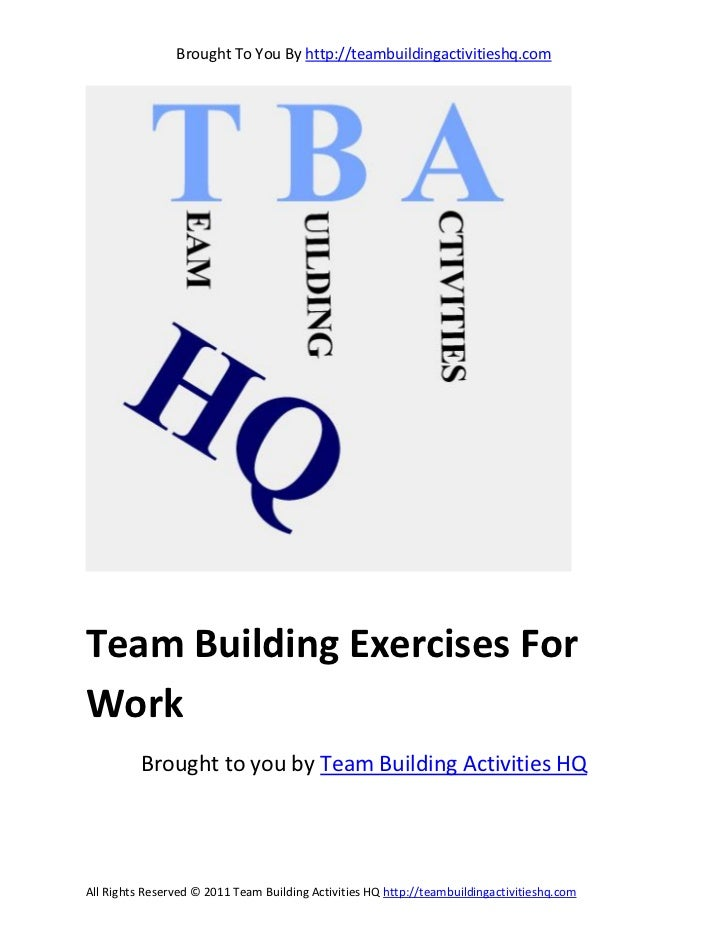 Brought To You By http://teambuildingactivitieshq.comTeam Building Exercises ForWork          Brought to you by Team Build...