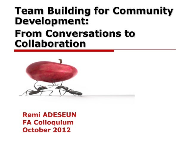 Team Building for CommunityDevelopment:From Conversations toCollaboration