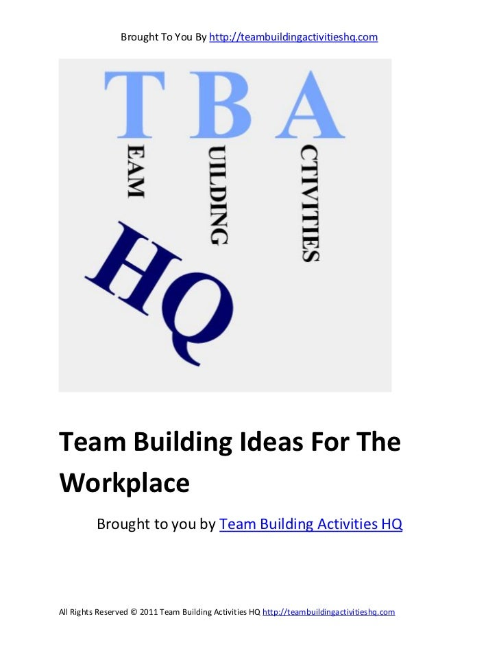 Brought To You By http://teambuildingactivitieshq.comTeam Building Ideas For TheWorkplace          Brought to you by Team ...