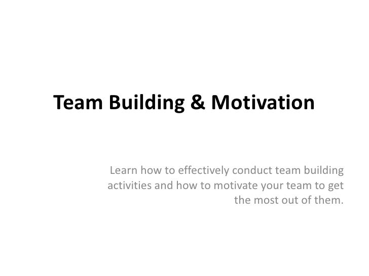 Team Building & Motivation<br />Learn how to effectively conduct team building activities and how to motivate your team to...