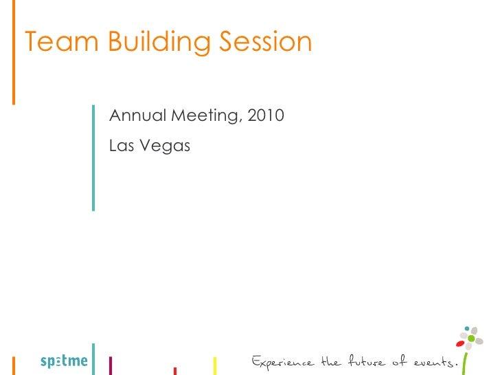 Team Building Session        Annual Meeting, 2010       Las Vegas