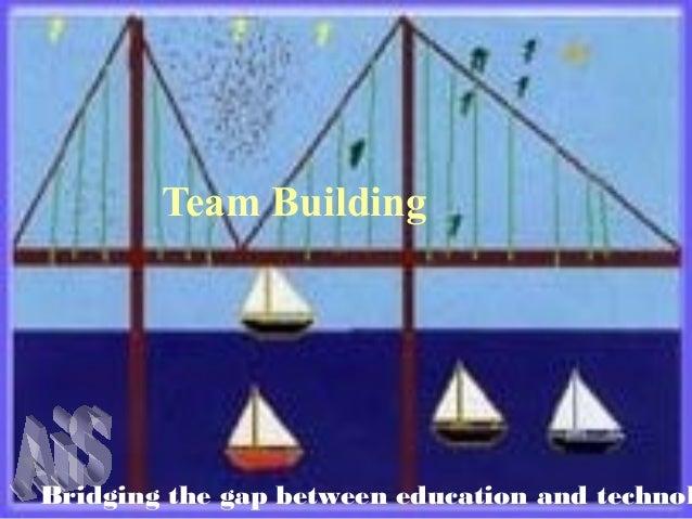 Bridging the gap between education and technol Team Building