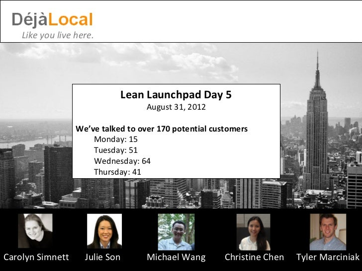 Like you live here.                             Lean Launchpad Day 5                                    August 31, 2012   ...