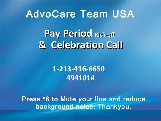 Pay PeriodPay Period Kick-offKick-off & Celebration Call& Celebration Call 1-213-416-6650 494101# AdvoCare Team USA Press ...