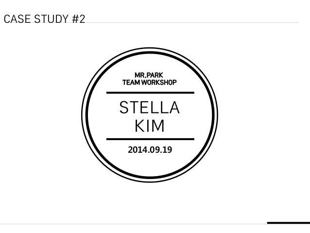 2014.09.19 MR.PARK TEAM WORKSHOP STELLA KIM CASE STUDY #2