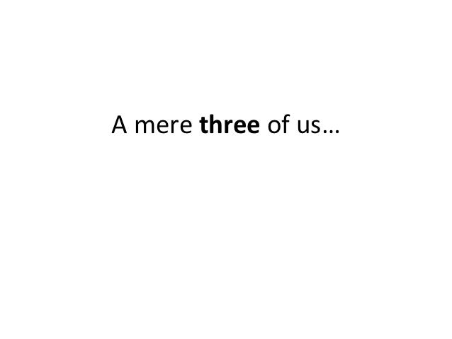 A mere three of us…