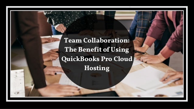 Team Collaboration: The Benefit Of Using QuickBooks Pro