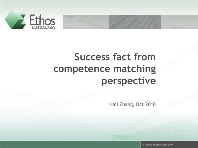 © Ethos Technologies 2007 Success fact from competence matching perspective Hail Zhang, Oct 2010