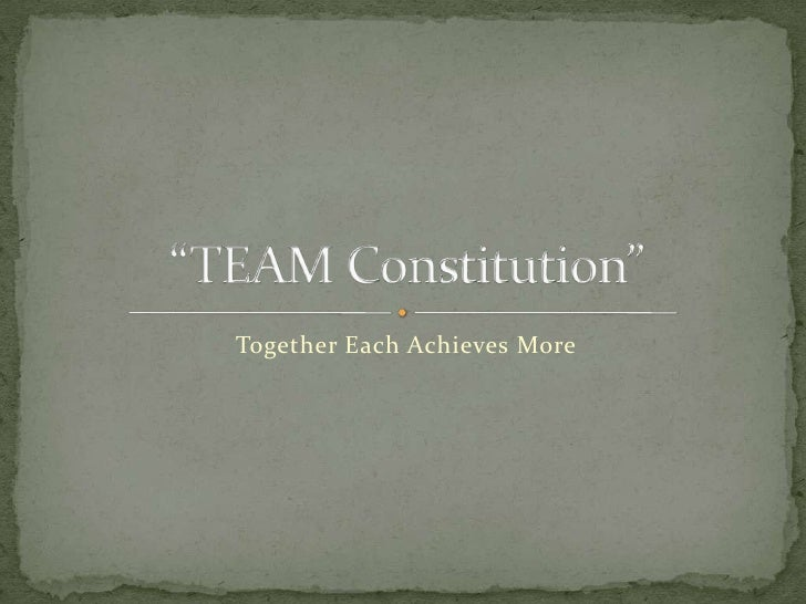 """Together Each Achieves More <br />""""TEAM Constitution""""<br />"""