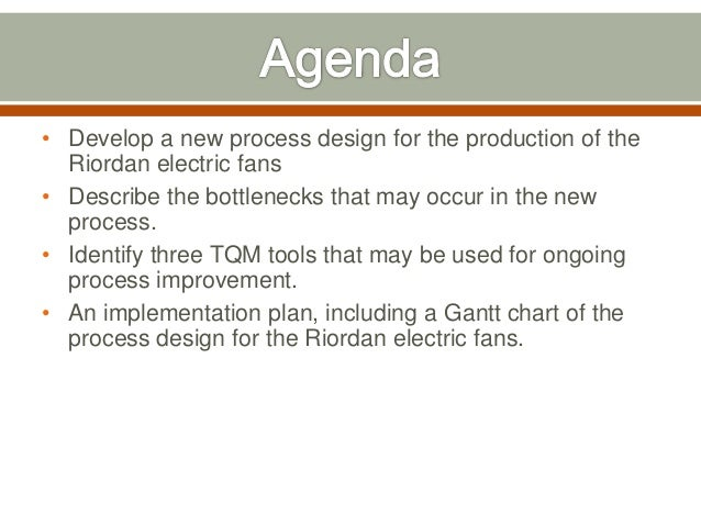 "o an implementation plan including a gantt chart of the design process for the riordan electric fans •an implementation plan, including a gantt chart of the process design for the riordan electric fans for getting the instant digital download solution, please click on the ""purchase"" link below to get "" you are a business planner and accountant answer "" please click on the below link and make an instant purchase you will be guided to."