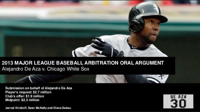 2013 MAJOR LEAGUE BASEBALL ARBITRATION ORAL ARGUMENT Alejandro De Aza v. Chicago White Sox  Submission on behalf of Alejan...