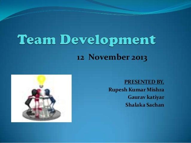 12 November 2013 PRESENTED BY, Rupesh Kumar Mishra Gaurav katiyar Shalaka Sachan
