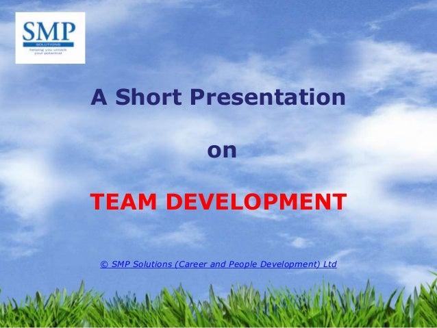A Short PresentationonTEAM DEVELOPMENT© SMP Solutions (Career and People Development) Ltd