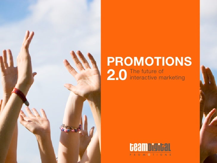 PROMOTIONS 2.0   The future of       interactive marketing