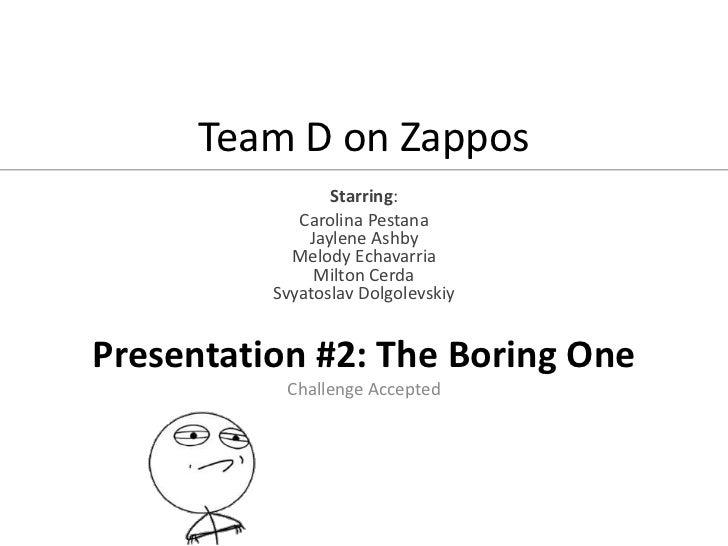 Team D on Zappos                 Starring:             Carolina Pestana              Jaylene Ashby            Melody Echav...