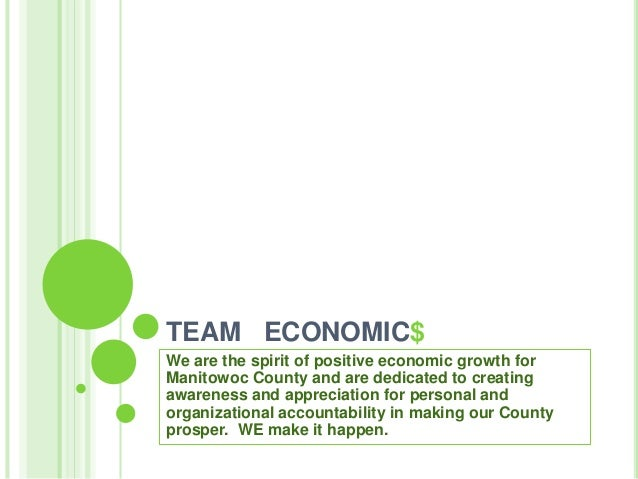 TEAM ECONOMIC$ We are the spirit of positive economic growth for Manitowoc County and are dedicated to creating awareness ...