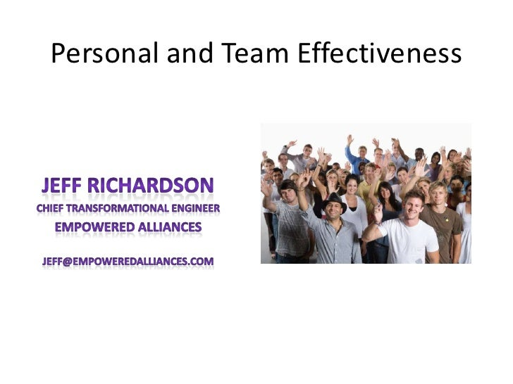 Personal and Team Effectiveness<br />Jeff Richardson<br />Chief Transformational Engineer<br />Empowered Alliances<br />Je...