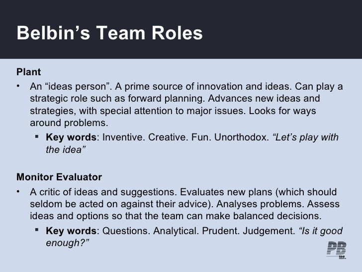 """Belbin's Team Roles Plant • An """"ideas person"""". A prime source of innovation and ideas. Can play a    strategic role such a..."""