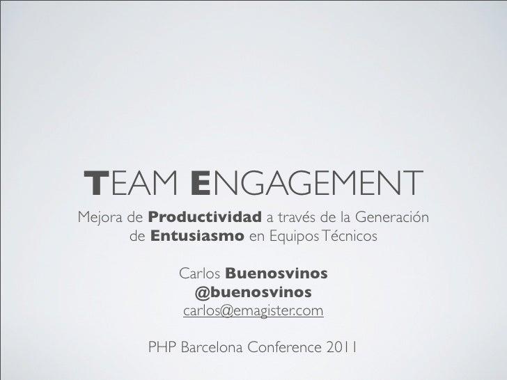 TEAM ENGAGEMENTMejora de Productividad a través de la Generación       de Entusiasmo en Equipos Técnicos              Carl...
