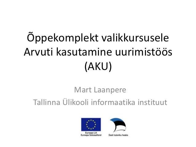 Õppekomplekt valikkursuseleArvuti kasutamine uurimistöös            (AKU)              Mart Laanpere Tallinna Ülikooli inf...