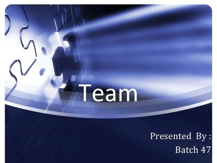 Team       Presented By :            Batch 47