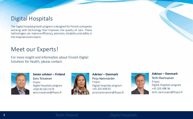4 Team Finland Digital hospitals For more insight and information about Finnish Digital Solutions for Health, please conta...