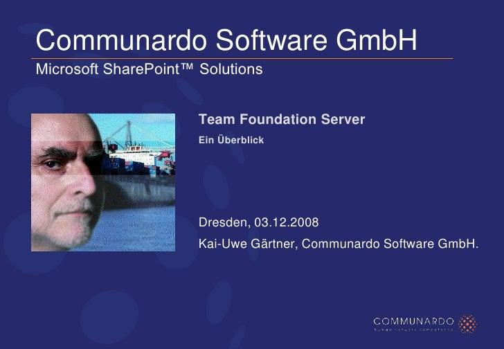 Communardo Software GmbHMicrosoft SharePoint™ Solutions<br />Team Foundation Server<br />Ein Überblick<br />Dresden, 03.12...