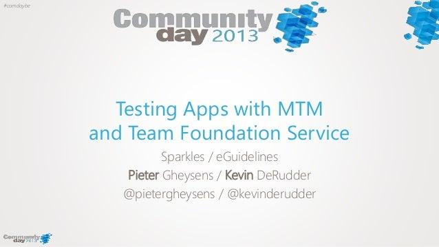 #comdaybeTesting Apps with MTMand Team Foundation ServiceSparkles / eGuidelinesPieter Gheysens / Kevin DeRudder@pieterghey...
