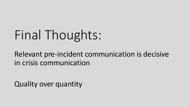 Final Thoughts: Relevant pre-incident communication is decisive in crisis communication Quality over quantity
