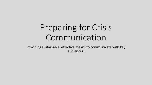 Preparing for Crisis Communication Providing sustainable, effective means to communicate with key audiences.
