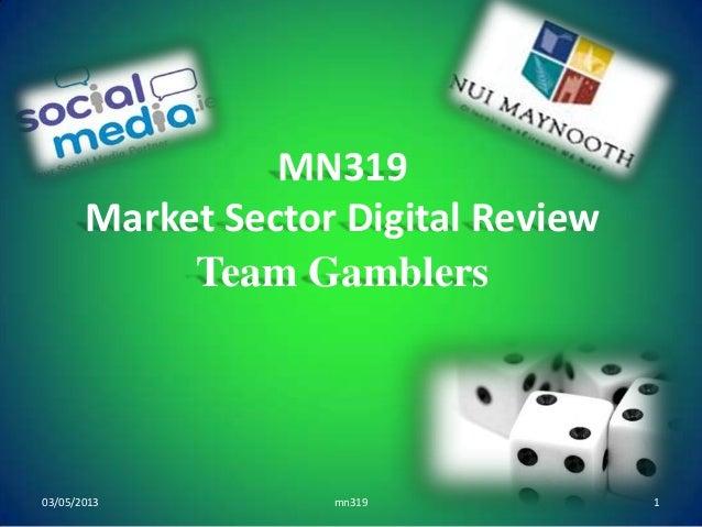 MN319Market Sector Digital ReviewTeam Gamblersmn31903/05/2013 1