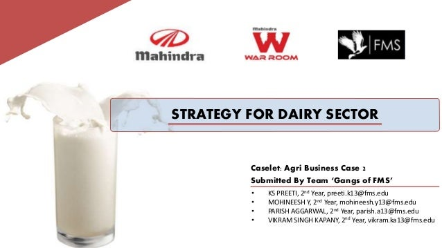STRATEGY FOR DAIRY SECTOR  Caselet: Agri Business Case 2  Submitted By Team 'Gangs of FMS'  • KS PREETI, 2nd Year, preeti....