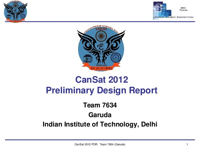 Team Logo  Here CanSat 2012 Preliminary Design Report  Team 7634  Garuda  Indian Institute of Technology, Delhi  CanSat 20...