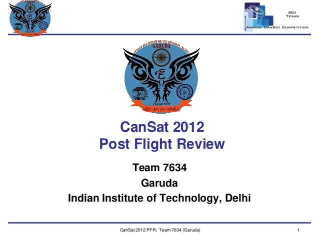 Team Logo  Here  CanSat2012Post Flight Review  Team 7634  Garuda  Indian Institute of Technology, Delhi  CanSat 2012 PFR: ...