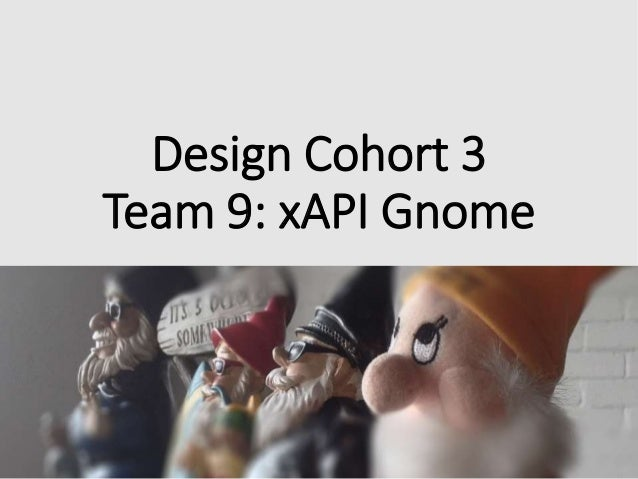 Design Cohort 3 Team 9: xAPI Gnome