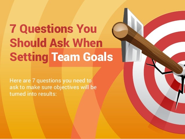Here are 7 questions you need to ask to make sure objectives will be turned into results: 7 Questions You Should Ask When ...