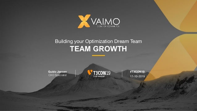 Building your Optimization Dream Team TEAM GROWTH Guido Jansen CXO Specialist #T3CON19 17-10-2019