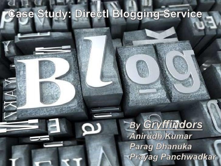 1<br />Case Study: DirectI Blogging Service<br />By Gryffindors<br />Anirudh Kumar<br />Parag Dhanuka<br />Prayag Panchwad...