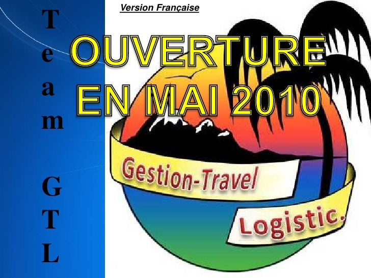 Team<br />  GTL<br />Version Française<br />OUVERTURE<br />EN MAI 2010<br />