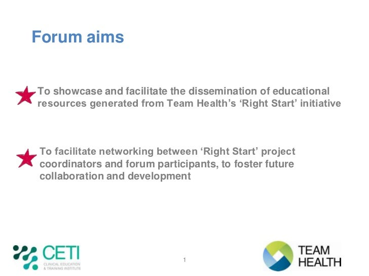 Forum aimsTo showcase and facilitate the dissemination of educationalresources generated from Team Health's 'Right Start' ...