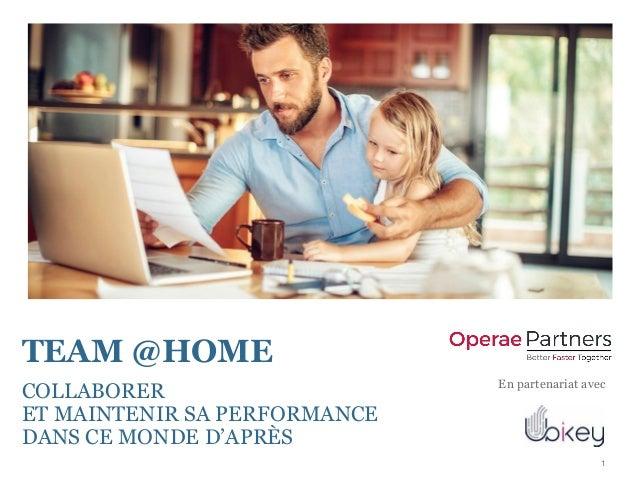 1 TEAM @HOME COLLABORER ET MAINTENIR SA PERFORMANCE DANS CE MONDE D'APRÈS En partenariat avec