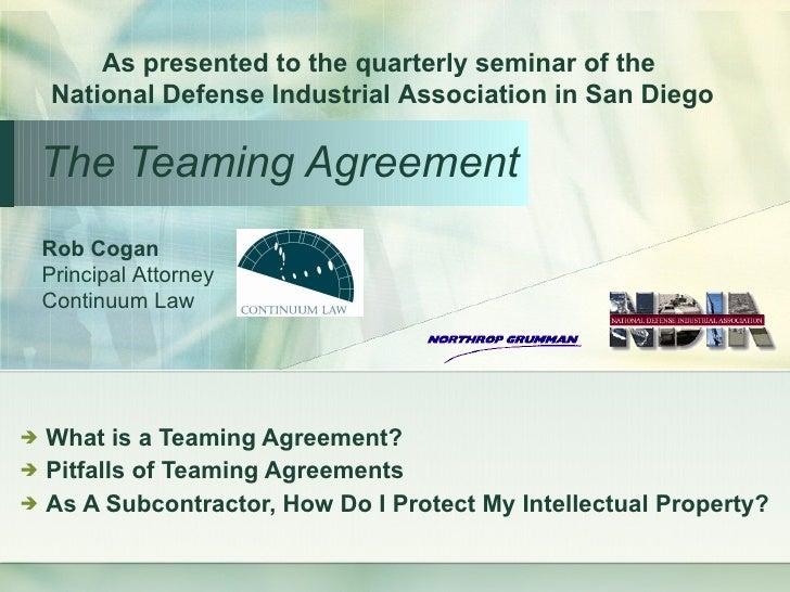 The Teaming Agreement <ul><li>What is a Teaming Agreement? </li></ul><ul><li>Pitfalls of Teaming Agreements  </li></ul><ul...