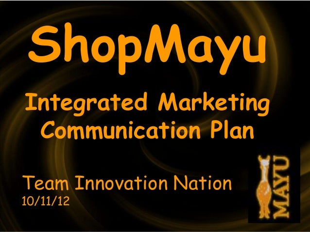 ShopMayuIntegrated Marketing Communication PlanTeam Innovation Nation10/11/12