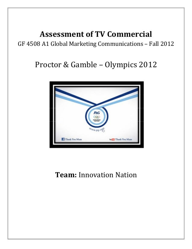 Assessment of TV CommercialGF 4508 A1 Global Marketing Communications – Fall 2012     Proctor & Gamble – Olympics 2012    ...